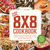 The 8x8 Cookbook: Square Meals for Weeknight Family Dinners, Desserts and More--In One Perfect 8x8 Inch Dish