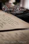 Glass Roses by Britain Kalai Soderquist