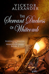 The Servant Duchess Of Whitcomb (Scandalous Whispers of the Remmington Realm, #2)