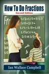 How To Do Fractions (2nd Edition): simpleNeasy intuitive visual method for manipulating fractions