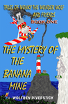 Tales of Wonky the Wonder Wolf and Friends... THE MYSTERY OF THE BANANA MINE (Book One)