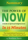 The Power of Now...In 15 Minutes - The Inspirational Summary of Eckhart Tolle's Best Selling Book