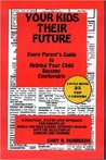 Your Kids - their Future: Every Parent's Guide to Helping Your Child Become Employable