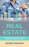 Real Estate: Reliable Strategies for Consistently Making Profit When Investing in Real Estate (Real Estate Investing Book 1)