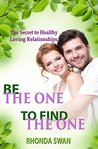 Be The One To Find The One: The Secret to Healthy Loving Relationships