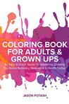 Coloring Book for Adults & Grown Ups : An Easy & Quick Guide to Mastering Coloring for Stress Relieving Relaxation & Health Today! (The Stress Relieving Adult Coloring Pages)