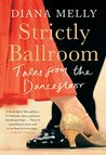 Strictly Ballroom: Tales from the Dancefloor: Foxtrot your way to happiness