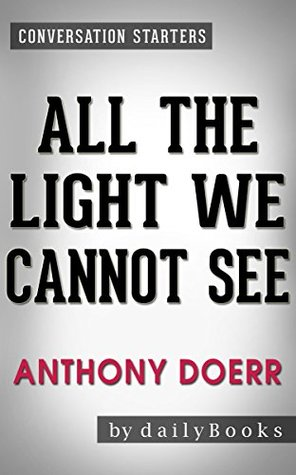 All the Light We Cannot See: A Novel By Anthony Doerr | Conversation Starters