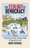 The Ecology of Democracy: Finding Ways to Have a Stronger hand in Shaping Our Future
