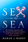 Sex in the Sea: Our Intimate Connection with Sex-Changing Fish, Romantic Lobsters, Kinky Squid, and Other Salty Erotica of the Deep