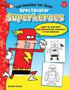 Spectacular Superheroes: Learn to draw more than 20 powerful defenders of the universe!