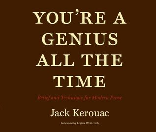You're a Genius All the Time: Belief and Technique for Modern Prose