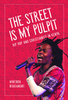 The Street Is My Pulpit: Hip Hop and Christianity in Kenya