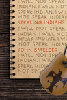 Stealing Indians by John E. Smelcer