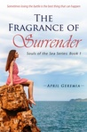 The Fragrance of Surrender: Inspirational Women's Fiction (Souls of the Sea, #1)