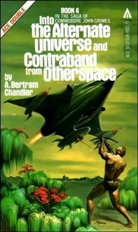 Into the Alternate Universe / Contraband from Otherspace by A. Bertram Chandler