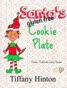 Santa's Gluten Free Cookie Plate: Timeless Traditional Recipes