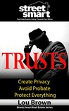 Trusts: Create Privacy, Avoid Probate, Protect Everything