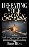 Defeating Your Self-Bully by Renee Hines