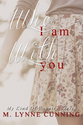 Who I Am With You (My Kind of Country, #1)