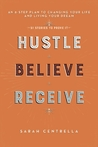 Hustle Believe Receive by Sarah Centrella