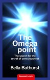 The Omega Point: The search for the secret of human consciousness