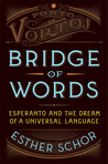 Bridge of Words: Esperanto and the Dream of a Universal Language