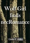 Wolf Girl finds necRomance by Gisele Walko