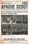Dispatches from the Fort Apache Scout by Lori Davisson