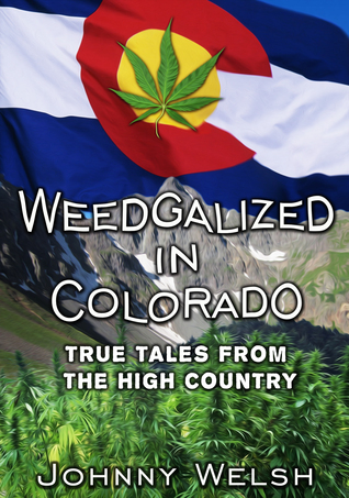 Weedgalized in Colorado: True Tales From the High Country