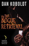 The Rogue Retrieval by Dan Koboldt