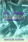 Love, Marriage & Mayhem by Maggie  Adams