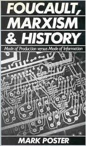 Foucault, Marxism, and History: Mode of Production Versus Mode of Information