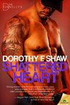 Shattered Heart by Dorothy F. Shaw