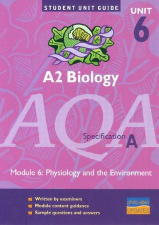 A2 Biology AQA (A) Unit 6 Module 6: Physiology and the Environment Unit Guide (Student Unit Guides)