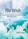 The Wish: A 360 Degree Business Development Process That Fuels Sales