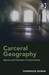 Carceral Geography: Spaces and practices of incarceration