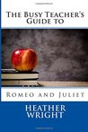 The Busy Teacher's Guide to Romeo and Juliet