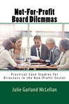 Not-For-Profit Board Dilemmas: Practical Case Studies for Directors in the Non-Profit Sector