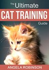 Cat Training Books: The Ultimate Learning Guide for Training Cats, Solving Behavioral Problems and Raising the Perfect Feline Companion