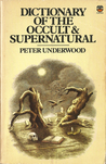 Dictionary Of The Occult & Supernatural: An A To Z Of Hauntings, Possession, Witchcraft, Demonology And Other Occult Phenomena