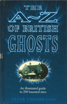 The A-Z of British Ghosts: An Illustrated Guide to 236 Haunted Sites