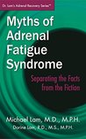 Myths of Adrenal Fatigue Syndrome: Separating the Facts from the Fiction (Dr. Lam's Adrenal Recovery Series)