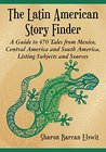The Latin American Story Finder: A Guide to 470 Tales from Mexico, Central America and South America, Listing Subjects and Sources