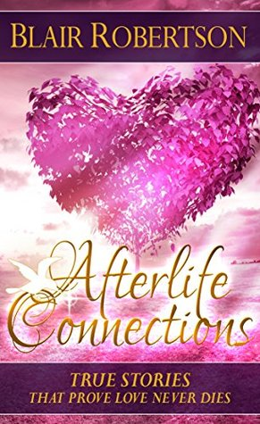 Afterlife Connections: True Stories That Prove Love Never Dies (3 Easy Steps Psychic Series)