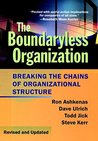 The Boundaryless Organization: Breaking the Chains of Organizational Structure (J-B US non-Franchise Leadership)