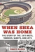 When Shea Was Home: The Story of the 1975 Mets, Yankees, Giants, and Jets