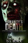 Humanity's Death: A Post-Apocalyptic Zombie Anthology Episodes 1-6