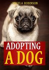 Adopting A Dog: Everything You Need to Know Before and After Adopting a Dog or Puppy