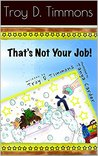 That's Not Your Job!: A Book About Safe Touch